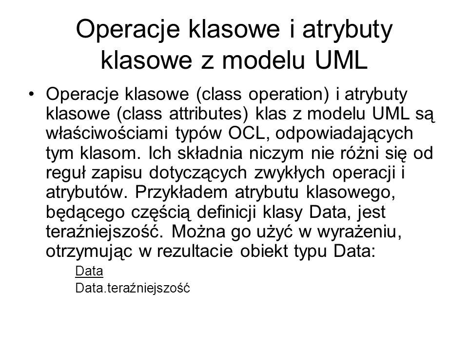 Operacje klasowe i atrybuty klasowe z modelu UML Operacje klasowe (class operation) i atrybuty klasowe (class attributes) klas z modelu UML są właściw