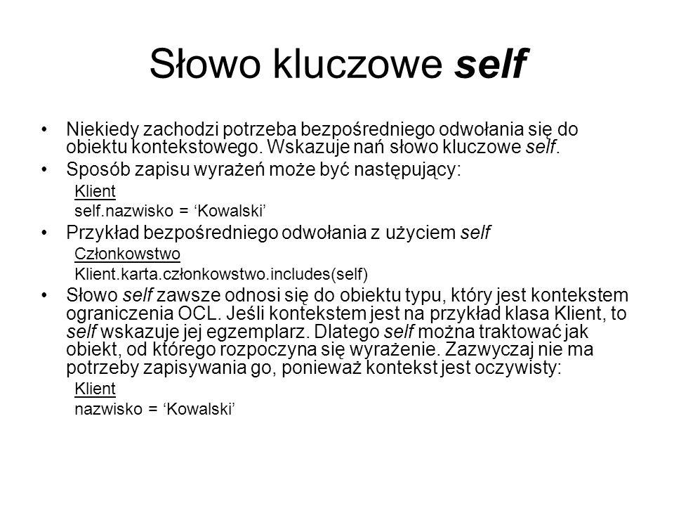 Słowo kluczowe self Niekiedy zachodzi potrzeba bezpośredniego odwołania się do obiektu kontekstowego. Wskazuje nań słowo kluczowe self. Sposób zapisu