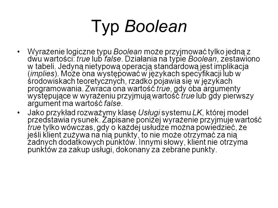 Typ Boolean Wyrażenie logiczne typu Boolean może przyjmować tylko jedną z dwu wartości: true lub false. Działania na typie Boolean, zestawiono w tabel