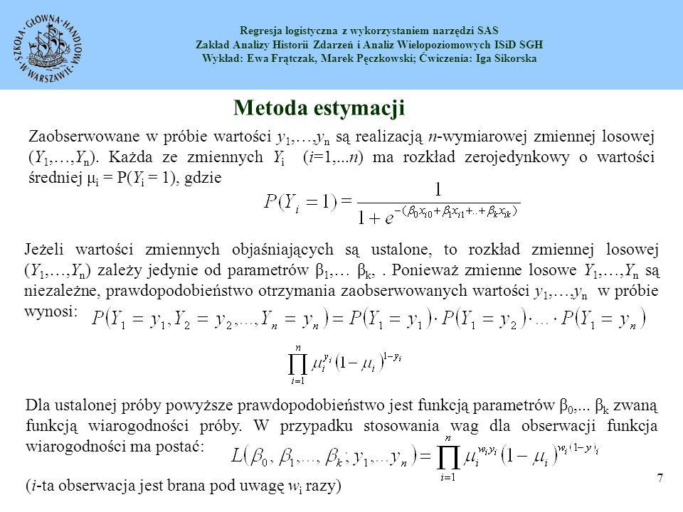 Regresja logistyczna z wykorzystaniem narzędzi SAS Zakład Analizy Historii Zdarzeń i Analiz Wielopoziomowych ISiD SGH Wykład: Ewa Frątczak, Marek Pęczkowski; Ćwiczenia: Iga Sikorska 8 Metoda największej wiarogodności (MNW) polega na szukaniu takich wartości nieznanych parametrów, dla których funkcja L przyjmuje wartość maksymalną.