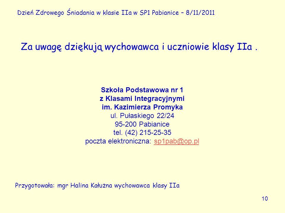 10 Dzień Zdrowego Śniadania w klasie IIa w SP1 Pabianice – 8/11/2011 Za uwagę dziękują wychowawca i uczniowie klasy IIa.