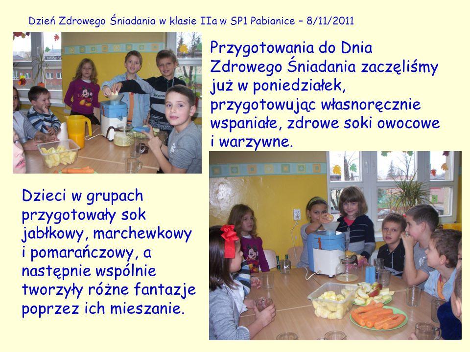 2 Dzień Zdrowego Śniadania w klasie IIa w SP1 Pabianice – 8/11/2011 Przygotowania do Dnia Zdrowego Śniadania zaczęliśmy już w poniedziałek, przygotowując własnoręcznie wspaniałe, zdrowe soki owocowe i warzywne.