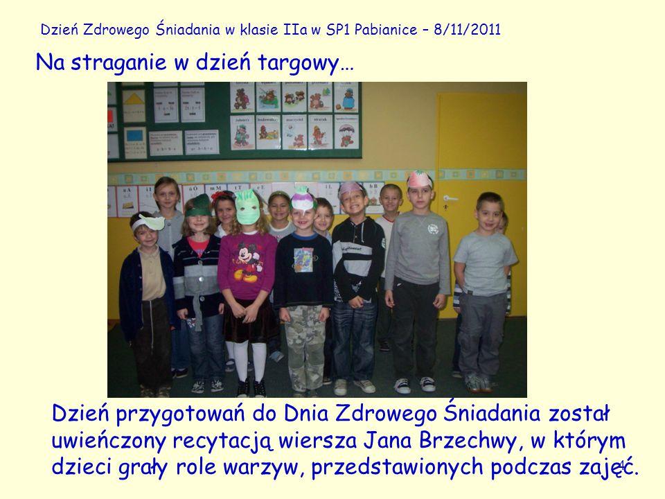 4 Dzień Zdrowego Śniadania w klasie IIa w SP1 Pabianice – 8/11/2011 Dzień przygotowań do Dnia Zdrowego Śniadania został uwieńczony recytacją wiersza Jana Brzechwy, w którym dzieci grały role warzyw, przedstawionych podczas zajęć.