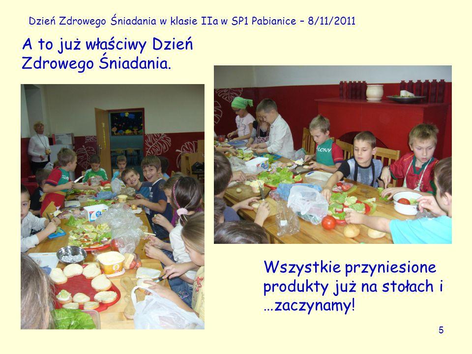 5 Dzień Zdrowego Śniadania w klasie IIa w SP1 Pabianice – 8/11/2011 Wszystkie przyniesione produkty już na stołach i …zaczynamy! A to już właściwy Dzi