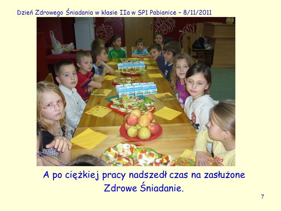 7 Dzień Zdrowego Śniadania w klasie IIa w SP1 Pabianice – 8/11/2011 A po ciężkiej pracy nadszedł czas na zasłużone Zdrowe Śniadanie.