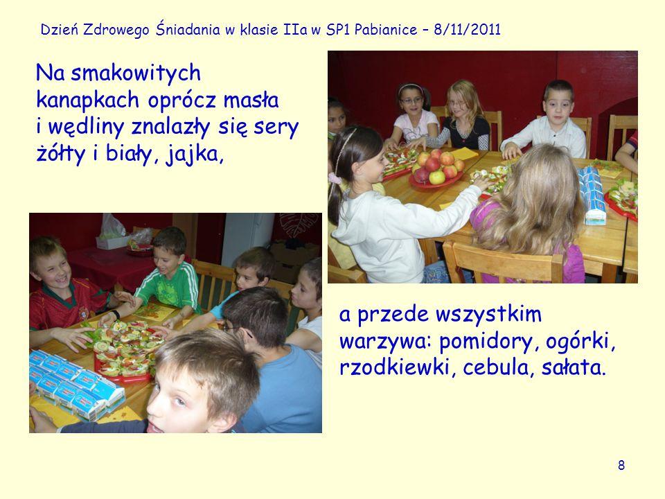 8 Dzień Zdrowego Śniadania w klasie IIa w SP1 Pabianice – 8/11/2011 a przede wszystkim warzywa: pomidory, ogórki, rzodkiewki, cebula, sałata.