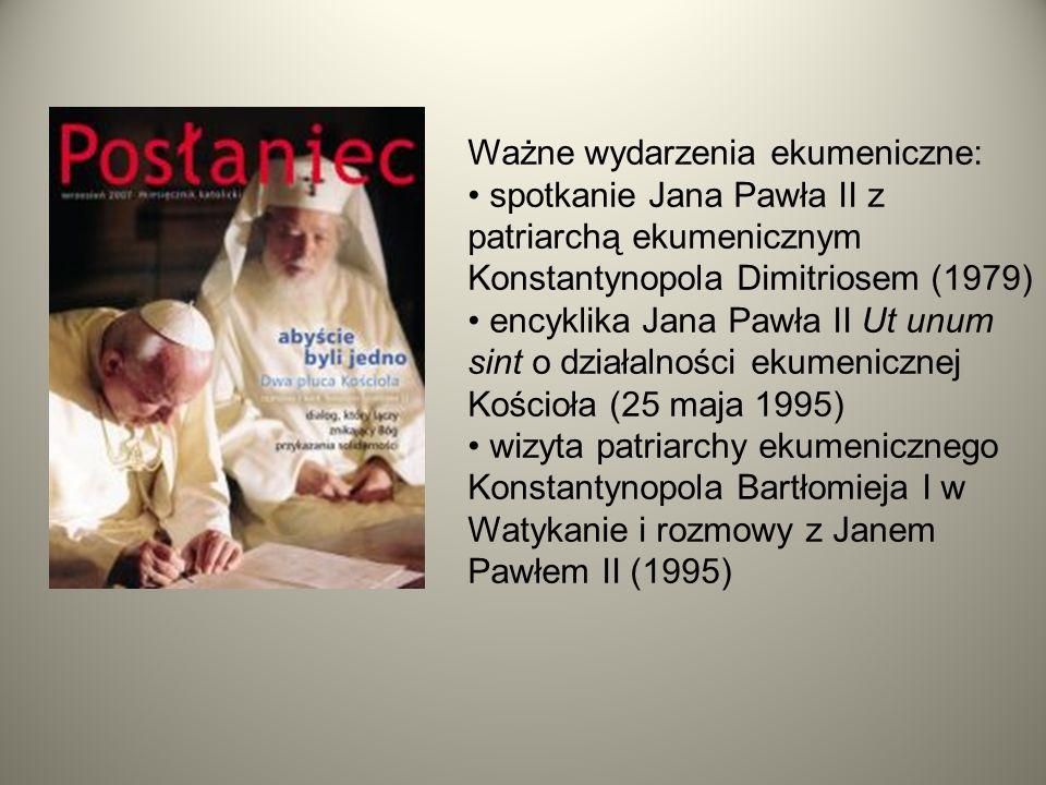 Ważne wydarzenia ekumeniczne: spotkanie Jana Pawła II z patriarchą ekumenicznym Konstantynopola Dimitriosem (1979) encyklika Jana Pawła II Ut unum sin