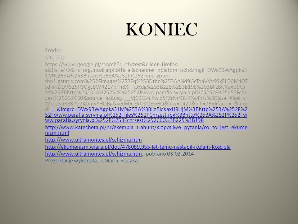 KONIEC Źródła: Internet: https://www.google.pl/search?q=chrzest&client=firefox- a&hs=a4O&rls=org.mozilla:pl:official&channel=np&tbm=isch&imgil=DWx93WA