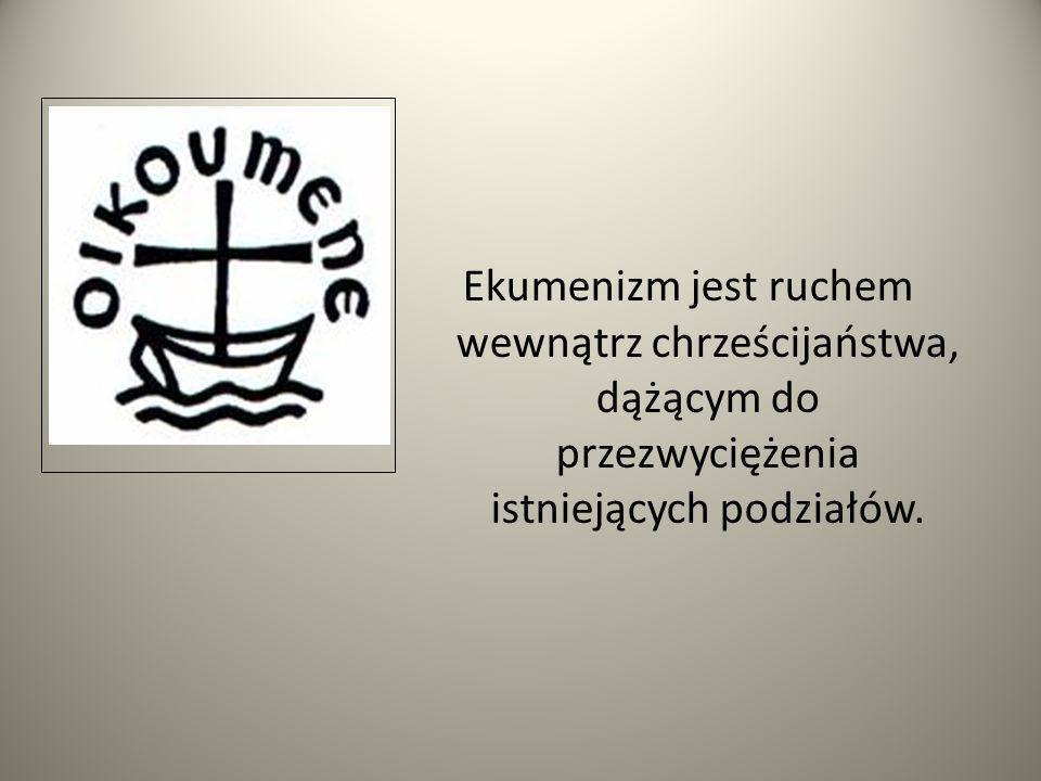 Ekumenizm jest ruchem wewnątrz chrześcijaństwa, dążącym do przezwyciężenia istniejących podziałów.