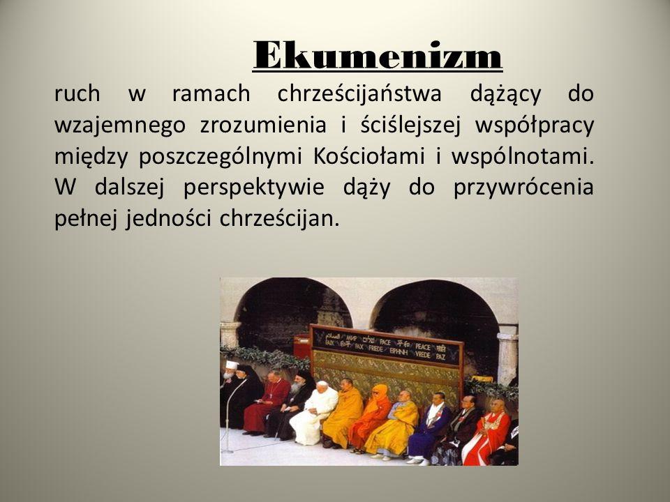 Ekumenizm ruch w ramach chrześcijaństwa dążący do wzajemnego zrozumienia i ściślejszej współpracy między poszczególnymi Kościołami i wspólnotami. W da