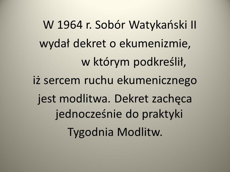 W 1964 r. Sobór Watykański II wydał dekret o ekumenizmie, w którym podkreślił, iż sercem ruchu ekumenicznego jest modlitwa. Dekret zachęca jednocześni