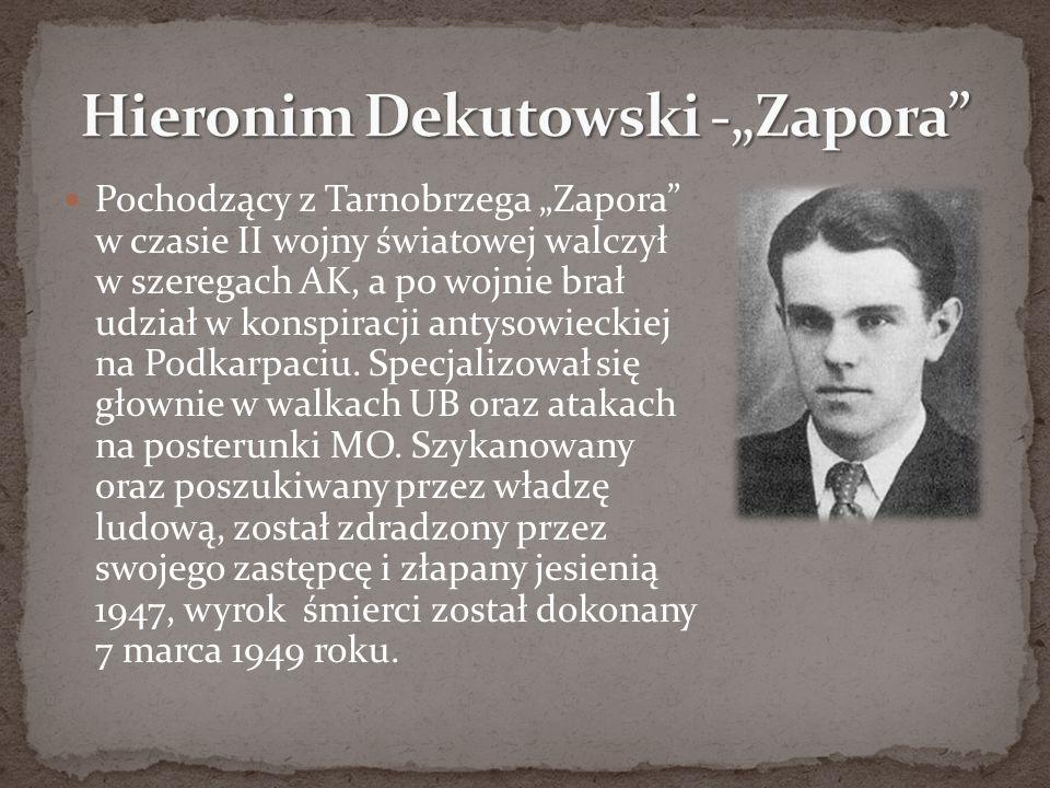 """Pochodzący z Tarnobrzega """"Zapora w czasie II wojny światowej walczył w szeregach AK, a po wojnie brał udział w konspiracji antysowieckiej na Podkarpaciu."""