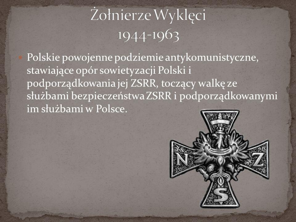 Polskie powojenne podziemie antykomunistyczne, stawiające opór sowietyzacji Polski i podporządkowania jej ZSRR, toczący walkę ze służbami bezpieczeńst