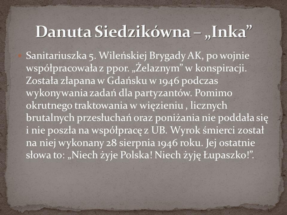 """Sanitariuszka 5. Wileńskiej Brygady AK, po wojnie współpracowała z ppor. """"Żelaznym"""" w konspiracji. Została złapana w Gdańsku w 1946 podczas wykonywani"""