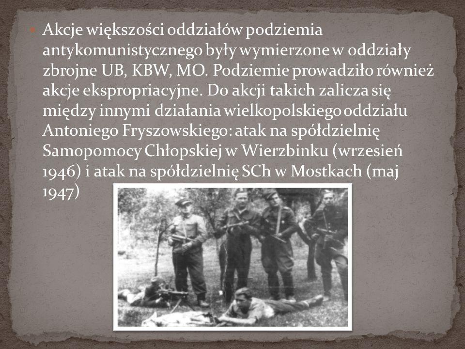 Akcje większości oddziałów podziemia antykomunistycznego były wymierzone w oddziały zbrojne UB, KBW, MO. Podziemie prowadziło również akcje ekspropria