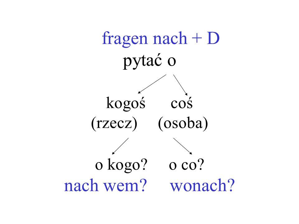 fragen nach + D pytać o kogoś coś (rzecz) (osoba) o kogo? o co? nach wem? wonach?