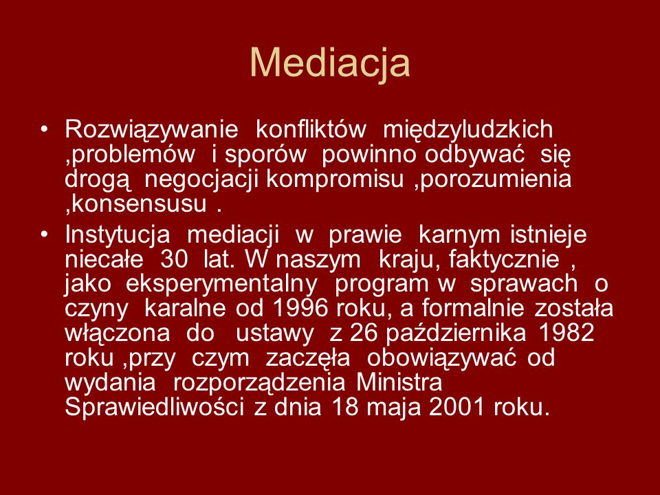 Mediacja Rozwiązywanie konfliktów międzyludzkich,problemów i sporów powinno odbywać się drogą negocjacji kompromisu,porozumienia,konsensusu. Instytucj