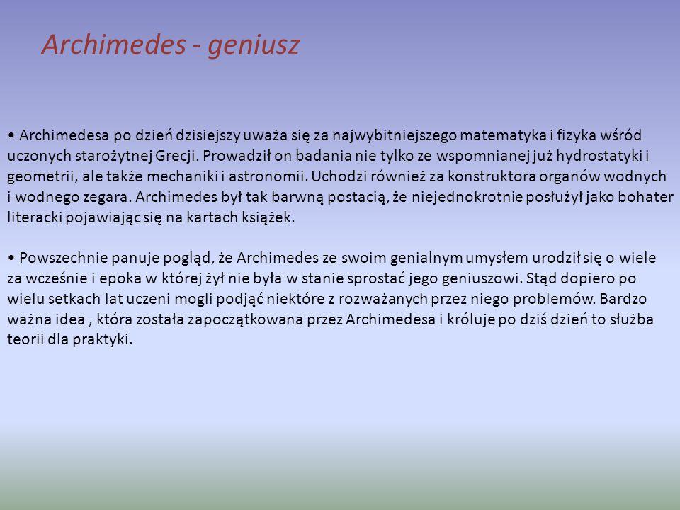 Archimedesa po dzień dzisiejszy uważa się za najwybitniejszego matematyka i fizyka wśród uczonych starożytnej Grecji. Prowadził on badania nie tylko z
