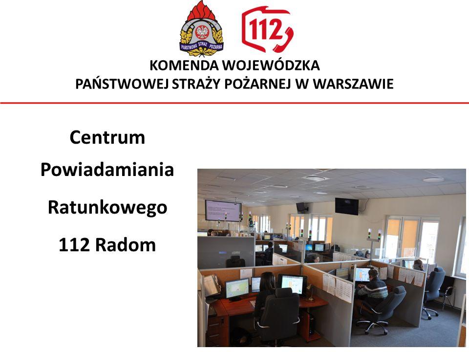 Centrum Powiadamiania Ratunkowego 112 Radom KOMENDA WOJEWÓDZKA PAŃSTWOWEJ STRAŻY POŻARNEJ W WARSZAWIE