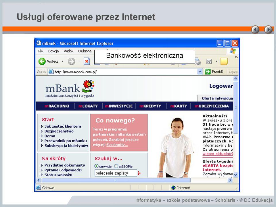 Informatyka – szkoła podstawowa – Scholaris - © DC Edukacja Usługi oferowane przez Internet Bankowość elektroniczna