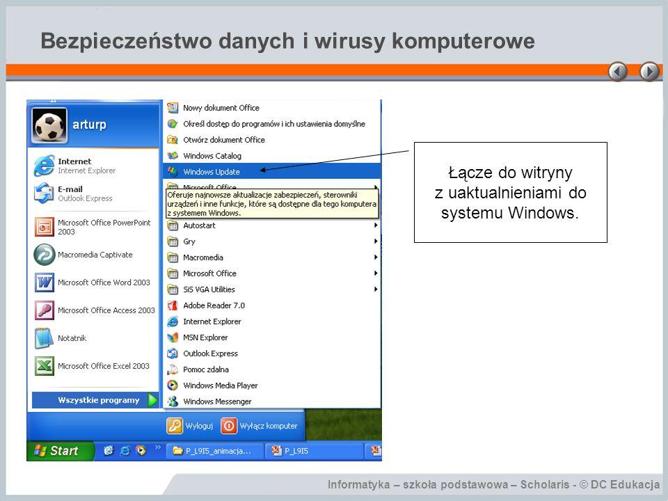 Informatyka – szkoła podstawowa – Scholaris - © DC Edukacja Bezpieczeństwo danych i wirusy komputerowe Łącze do witryny z uaktualnieniami do systemu Windows.