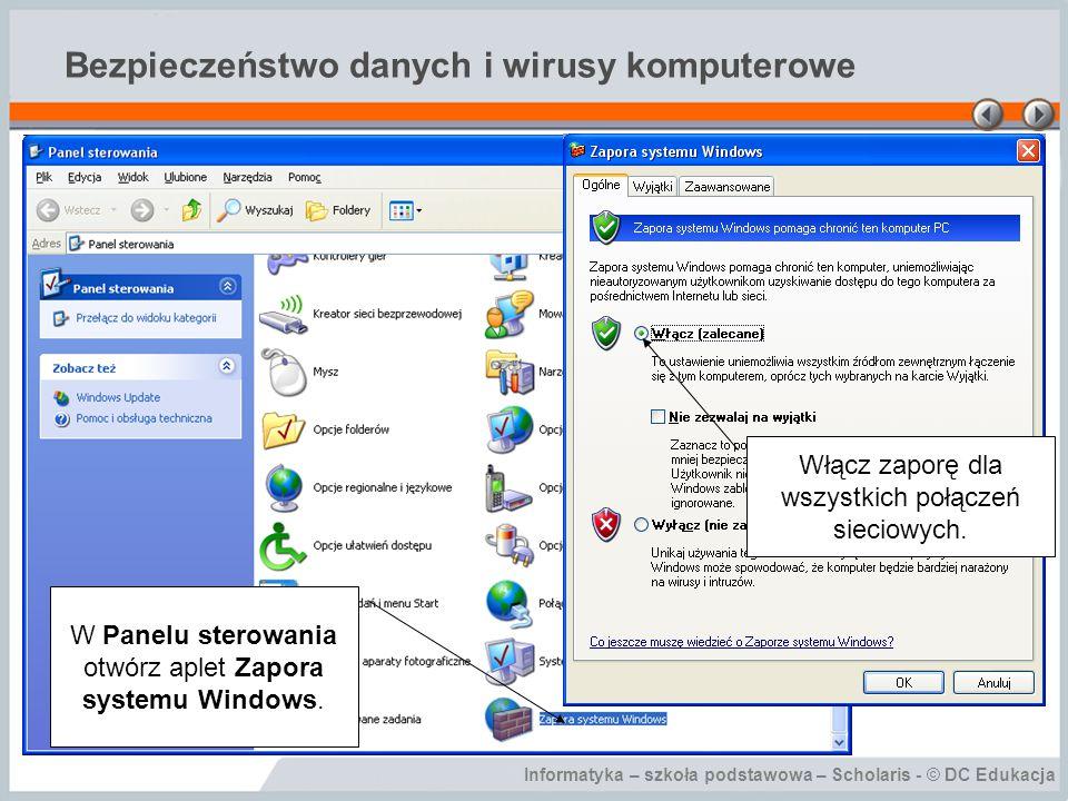 Informatyka – szkoła podstawowa – Scholaris - © DC Edukacja Bezpieczeństwo danych i wirusy komputerowe W Panelu sterowania otwórz aplet Zapora systemu Windows.