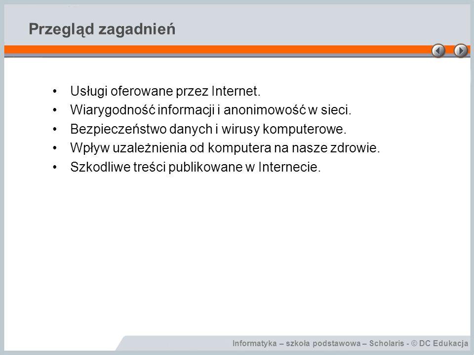 Informatyka – szkoła podstawowa – Scholaris - © DC Edukacja Przegląd zagadnień Usługi oferowane przez Internet.