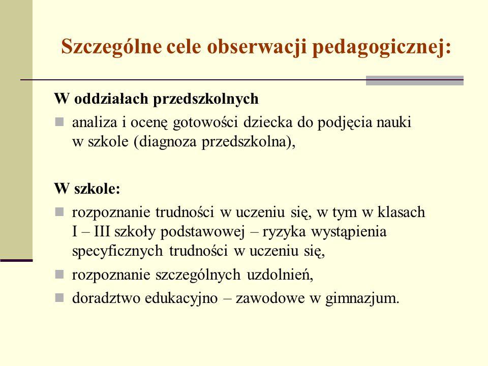 Szczególne cele obserwacji pedagogicznej: W oddziałach przedszkolnych analiza i ocenę gotowości dziecka do podjęcia nauki w szkole (diagnoza przedszko