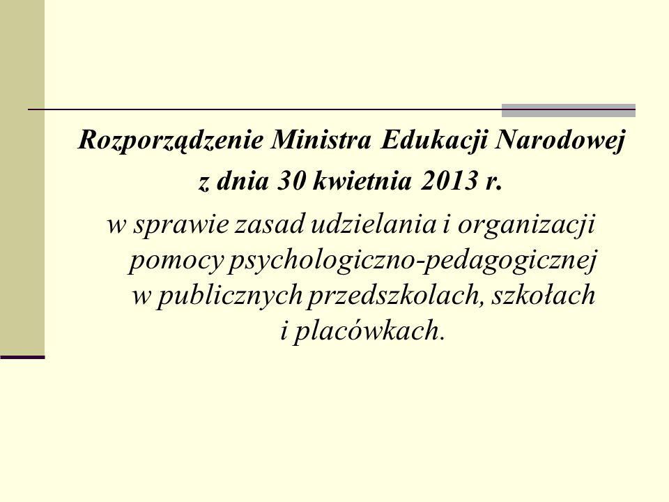 Rozporządzenie Ministra Edukacji Narodowej z dnia 30 kwietnia 2013 r. w sprawie zasad udzielania i organizacji pomocy psychologiczno-pedagogicznej w p