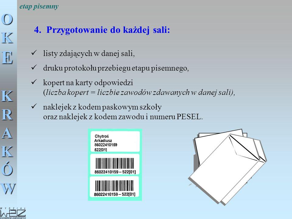 OKE KRAKÓW 4. Przygotowanie do każdej sali: listy zdających w danej sali, druku protokołu przebiegu etapu pisemnego, kopert na karty odpowiedzi (liczb
