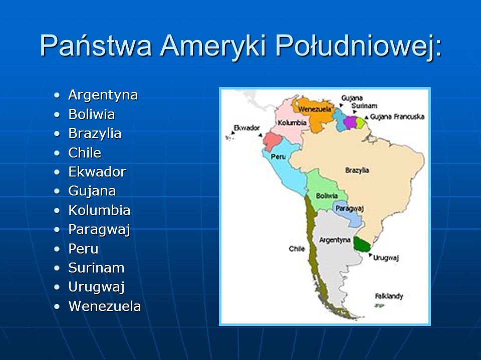 Państwa Ameryki Południowej: ArgentynaArgentyna BoliwiaBoliwia BrazyliaBrazylia ChileChile EkwadorEkwador GujanaGujana KolumbiaKolumbia ParagwajParagw