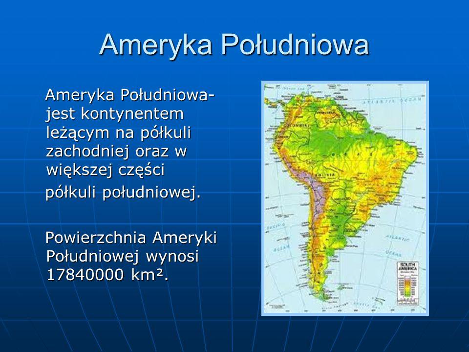 Ameryka Południowa Ameryka Południowa- jest kontynentem leżącym na półkuli zachodniej oraz w większej części Ameryka Południowa- jest kontynentem leżą