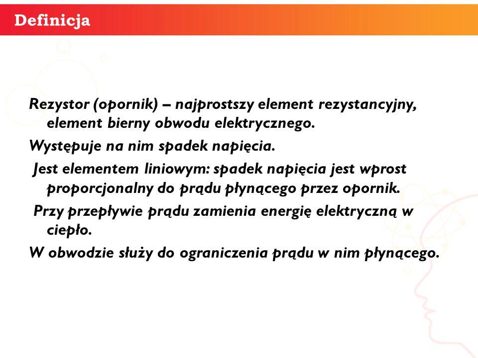 Definicja Rezystor (opornik) – najprostszy element rezystancyjny, element bierny obwodu elektrycznego.