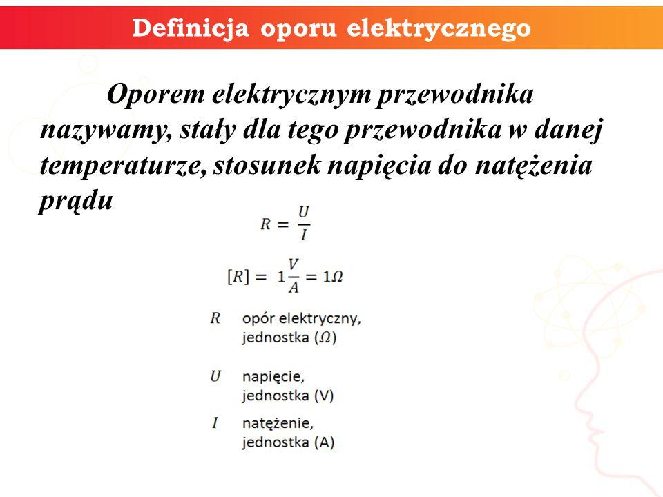 Definicja oporu elektrycznego Oporem elektrycznym przewodnika nazywamy, stały dla tego przewodnika w danej temperaturze, stosunek napięcia do natężenia prądu