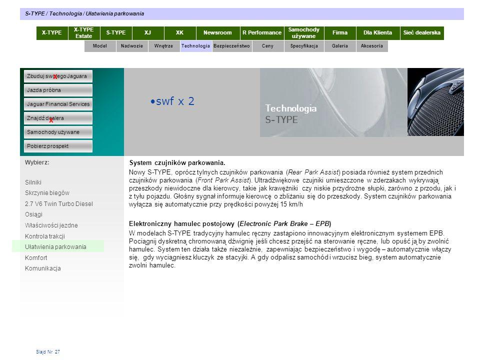 Slajd Nr 27 X-TYPE Estate S-TYPEXJXKR Performance Samochody używane Dla KlientaSieć dealerskaNewsroomFirma ModelTechnologiaBezpieczeństwoCenySpecyfika