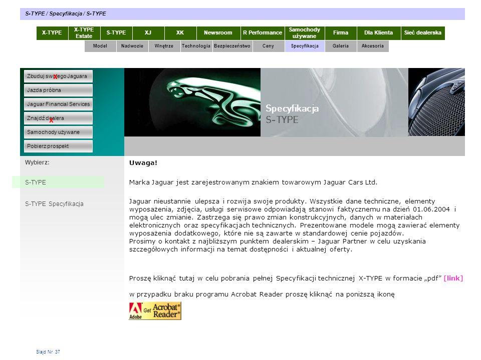 Slajd Nr 37 Uwaga! Marka Jaguar jest zarejestrowanym znakiem towarowym Jaguar Cars Ltd. Jaguar nieustannie ulepsza i rozwija swoje produkty. Wszystkie