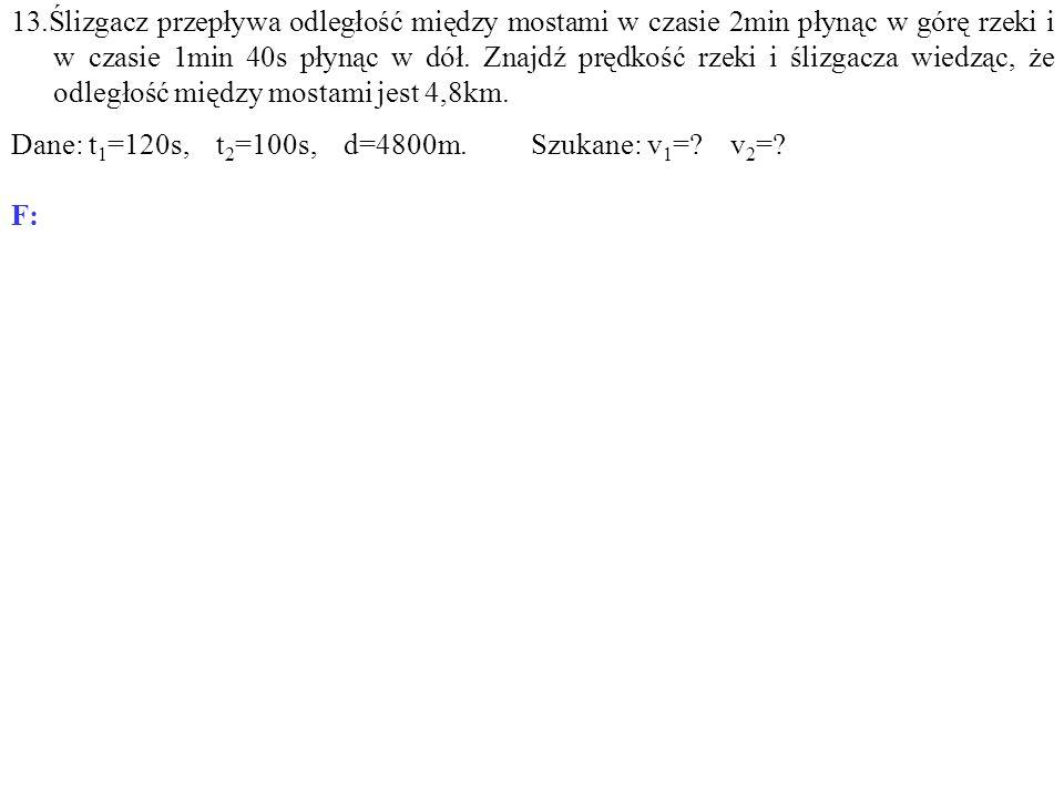 Dane: t 1 =120s, t 2 =100s, d=4800m. Szukane: v 1 = v 2 = F: