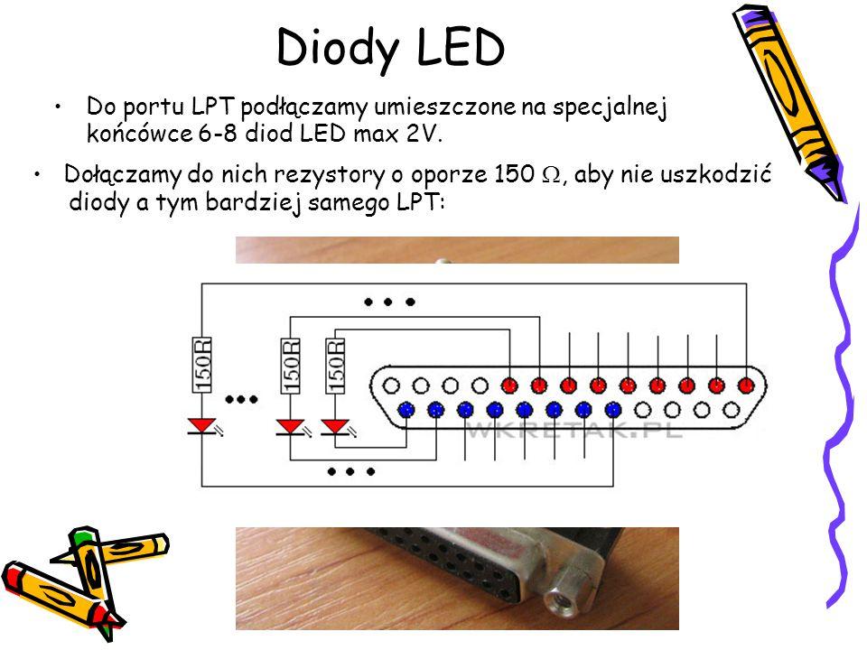 Diody LED Do portu LPT podłączamy umieszczone na specjalnej końcówce 6-8 diod LED max 2V. Dołączamy do nich rezystory o oporze 150 , aby nie uszkodzi