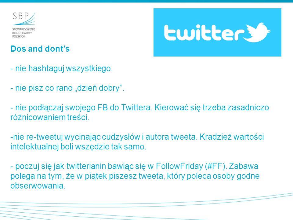 """Dos and dont's - nie hashtaguj wszystkiego. - nie pisz co rano """"dzień dobry"""". - nie podłączaj swojego FB do Twittera. Kierować się trzeba zasadniczo r"""