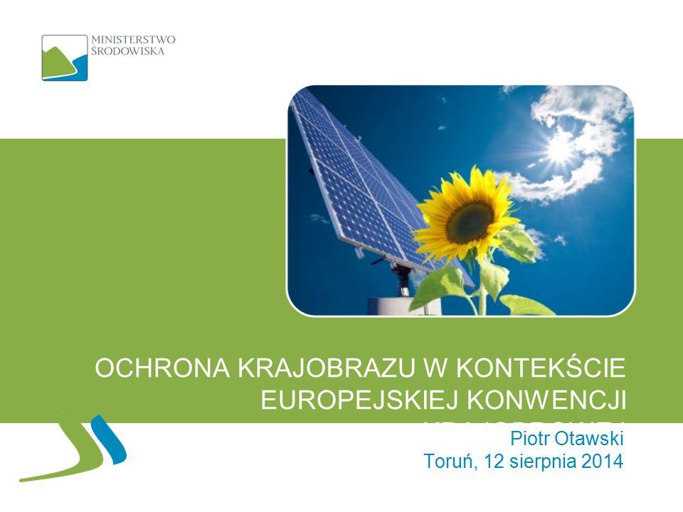OCHRONA KRAJOBRAZU W KONTEKŚCIE EUROPEJSKIEJ KONWENCJI KRAJOBROWEJ Piotr Otawski Toruń, 12 sierpnia 2014