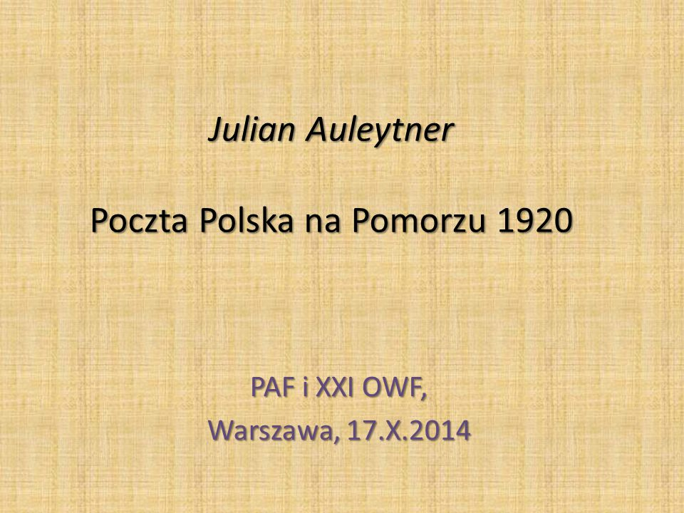 Julian Auleytner Poczta Polska na Pomorzu 1920 PAF i XXI OWF, Warszawa, 17.X.2014