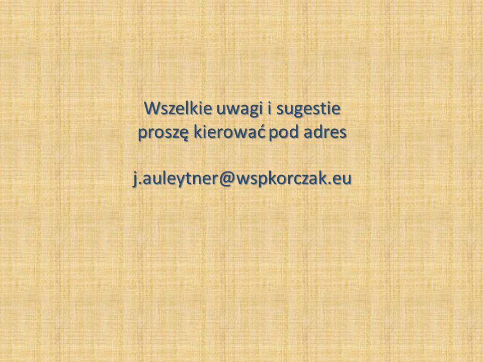 Wszelkie uwagi i sugestie proszę kierować pod adres j.auleytner@wspkorczak.eu