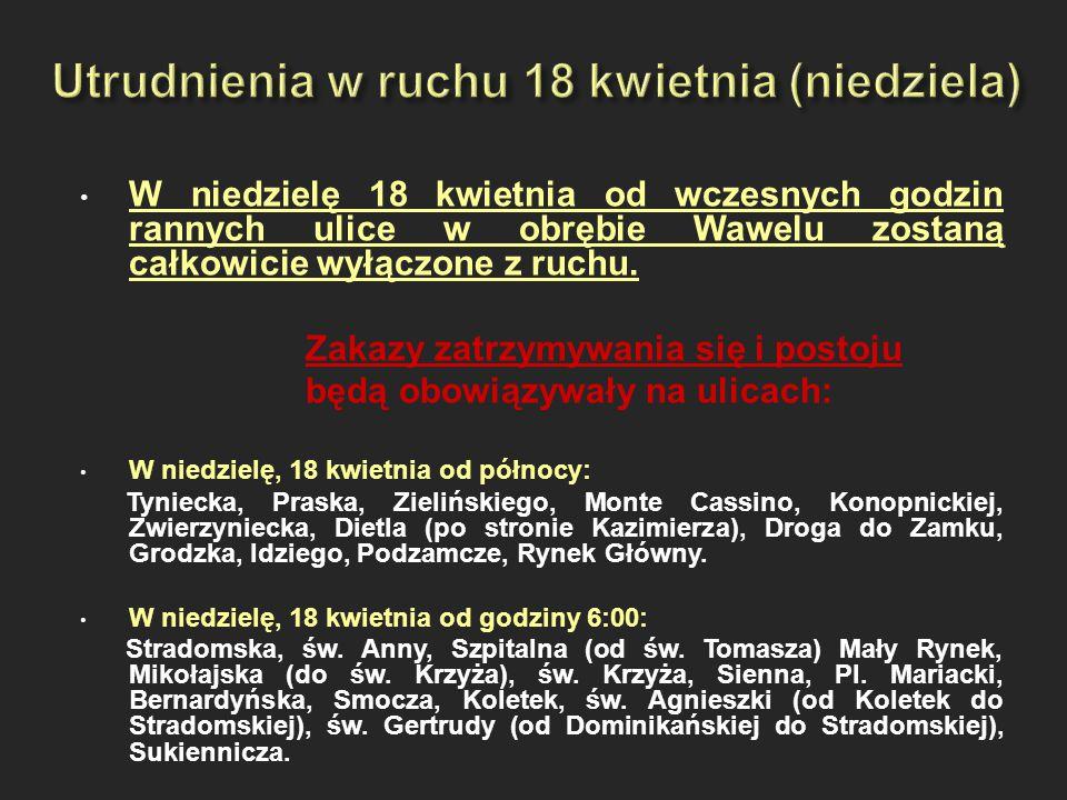 W niedzielę 18 kwietnia od wczesnych godzin rannych ulice w obrębie Wawelu zostaną całkowicie wyłączone z ruchu. Zakazy zatrzymywania się i postoju bę