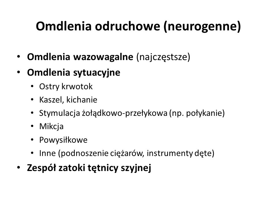 Omdlenia odruchowe (neurogenne) Omdlenia wazowagalne (najczęstsze) Omdlenia sytuacyjne Ostry krwotok Kaszel, kichanie Stymulacja żołądkowo-przełykowa
