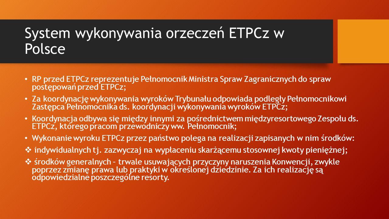 System wykonywania orzeczeń ETPCz w Polsce RP przed ETPCz reprezentuje Pełnomocnik Ministra Spraw Zagranicznych do spraw postępowań przed ETPCz; Za koordynację wykonywania wyroków Trybunału odpowiada podległy Pełnomocnikowi Zastępca Pełnomocnika ds.