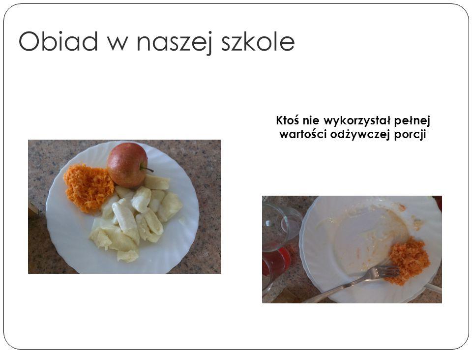 Obiad w naszej szkole Ktoś nie wykorzystał pełnej wartości odżywczej porcji