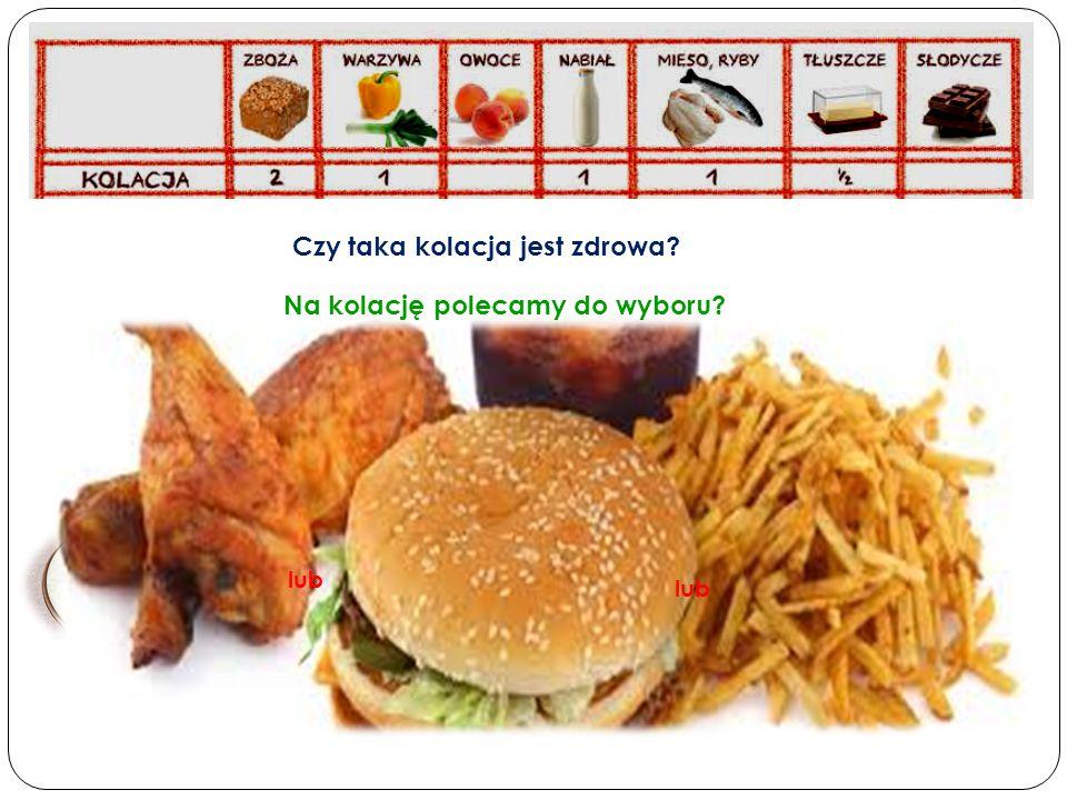 Czy taka kolacja jest zdrowa? Na kolację polecamy do wyboru? lub