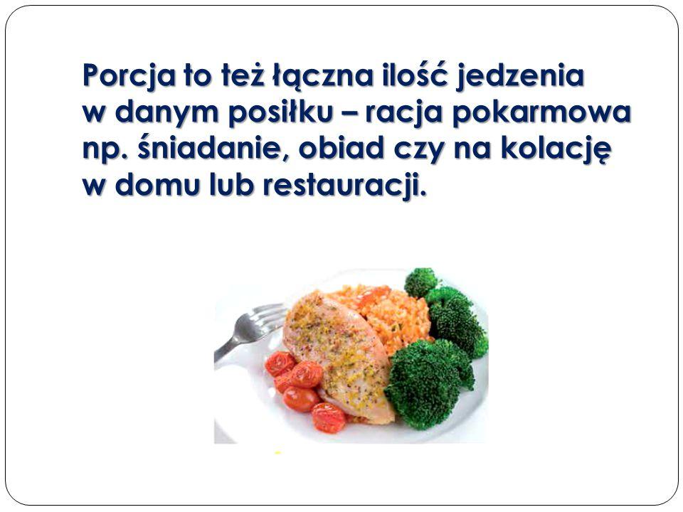 Porcja to też łączna ilość jedzenia w danym posiłku – racja pokarmowa np. śniadanie, obiad czy na kolację w domu lub restauracji.