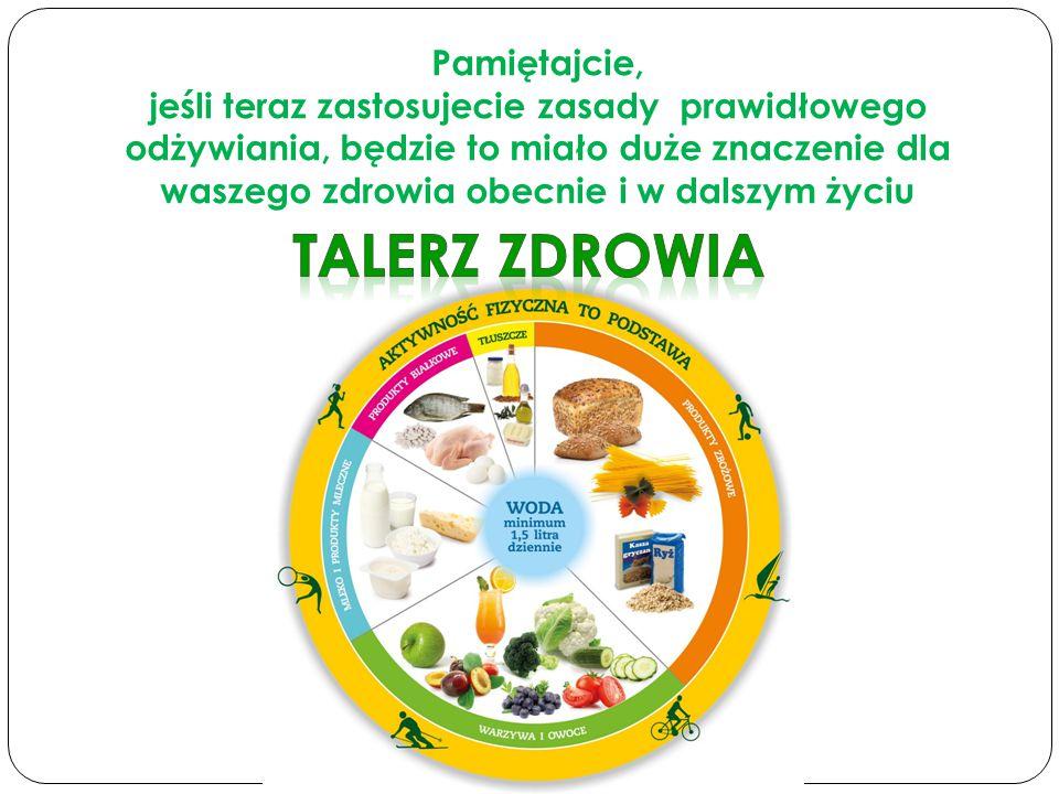 Pamiętajcie, jeśli teraz zastosujecie zasady prawidłowego odżywiania, będzie to miało duże znaczenie dla waszego zdrowia obecnie i w dalszym życiu