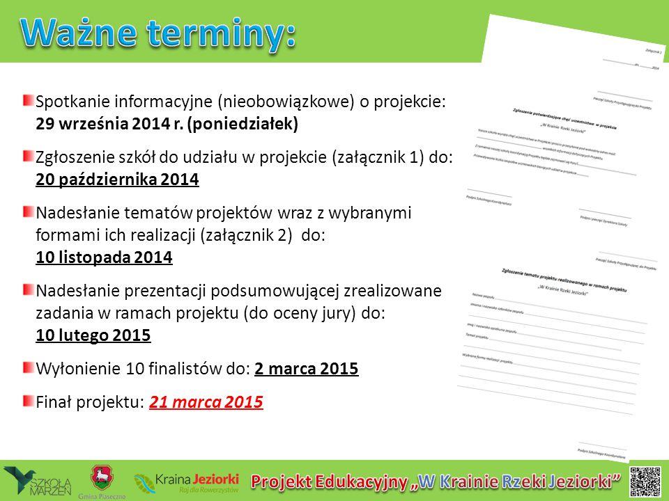 Spotkanie informacyjne (nieobowiązkowe) o projekcie: 29 września 2014 r. (poniedziałek) Zgłoszenie szkół do udziału w projekcie (załącznik 1) do: 20 p